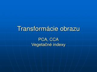 Transform �cie obrazu PCA, CCA Vegeta?n� indexy