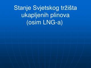 Stanje Svjetskog tržišta ukapljenih plinova  (osim LNG-a)