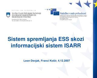 Sistem spremljanja ESS skozi informacijski sistem ISARR Leon Devjak, Franci Košir, 4.12.2007