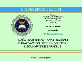 Adresa: Fakultetska 3, 72000 Zenica Bosna i Hercegovina tel. 387 32 444 430  444 420  fax. 387 32 444 431  unze.ba  E-ma