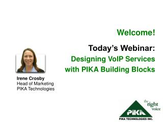 Welcome! Today's Webinar:  Designing VoIP Services  with PIKA Building Blocks