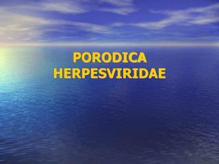 PORODICA HERPESVIRIDAE