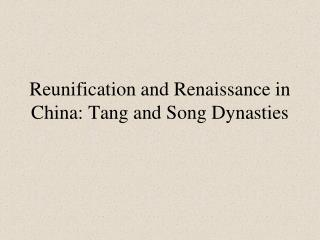 Reunification and Renaissance in China: Tang and Song Dynasties