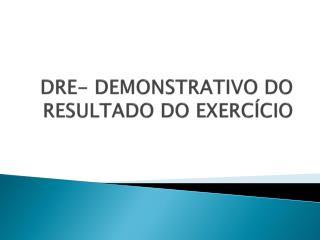 DRE- DEMONSTRATIVO DO RESULTADO DO EXERCÍCIO