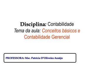 Disciplina : Contabilidade Tema da aula:  Conceitos b�sicos e  Contabilidade Gerencial