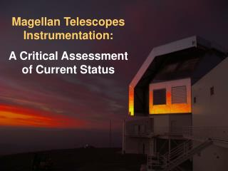 Magellan Telescopes Instrumentation: A Critical Assessment of Current Status