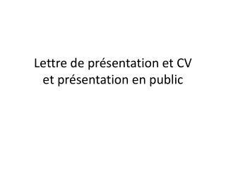 Lettre de présentation et CV  et présentation  en public