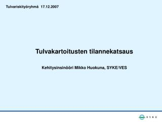 Tulvakartoitusten tilannekatsaus Kehitysinsinööri Mikko Huokuna, SYKE/VES