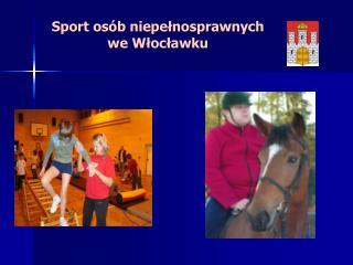 Sport osób niepełnosprawnych                      we Włocławku