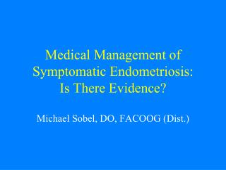 Medical Management of Symptomatic Endometriosis: Is There Evidence?