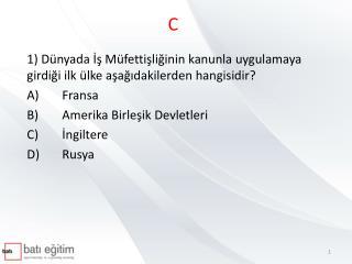 1) Dünyada İş Müfettişliğinin kanunla uygulamaya girdiği ilk ülke aşağıdakilerden hangisidir?