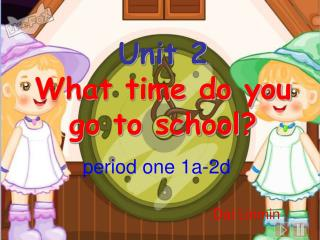 Unit 2 What time do you         go to school?