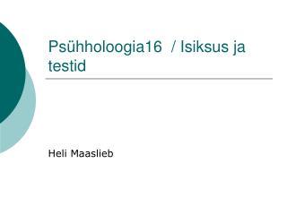 Psühholoogia16  / Isiksus ja testid