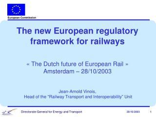 The new European regulatory framework for railways «The Dutch future of European Rail»