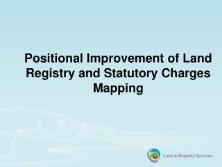 Positional Improvement of Land Registry and Statutory Charges Mapping