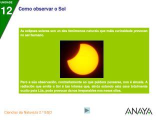 As eclipses solares son un dos fenómenos naturais que máis curiosidade provocan no ser humano.