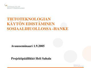 TIETOTEKNOLOGIAN  KÄYTÖN EDISTÄMINEN SOSIAALIHUOLLOSSA -HANKE