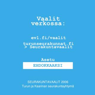 Vaalit verkossa: evl.fi/vaalit turunseurakunnat.fi > Seurakuntavaalit