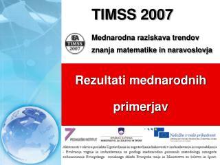 TIMSS  2007 Mednarodna raziskava trendov         znanja matematike in naravoslovja