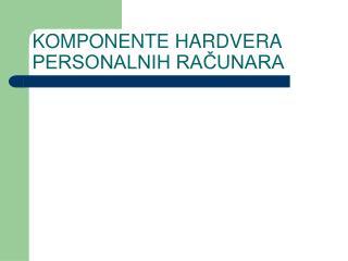 KOMPONENTE HARDVERA PERSONALNIH RAČUNARA
