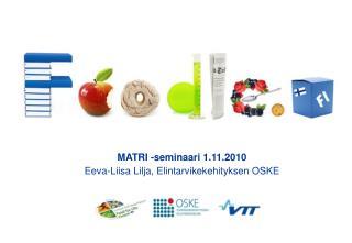 MATRI -seminaari 1.11.2010 Eeva-Liisa Lilja, Elintarvikekehityksen OSKE