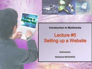 Introduction to Multimedia Lecture #5 Setting up a Website Instructors:  Mohamed MAGANGA