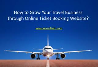 How to Grow Your Travel Business through Online Ticket Booki