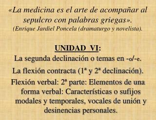 UNIDAD  VI : La segunda declinación o temas en - o /- e .