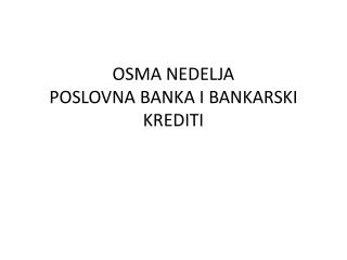 OSMA NEDELJA POSLOVNA BANKA I BANKARSKI KREDITI