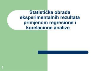 Statisti č ka obrada eksperimentalnih rezultata primjenom r egresione i korelacion e  analiz e
