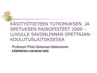 Professori Pirita Seitamaa-Hakkarainen KÄSPAIKKA LOKAKUU 2005