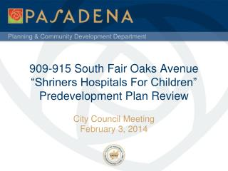 "909-915 South Fair Oaks Avenue  ""Shriners Hospitals For Children"" Predevelopment Plan Review"