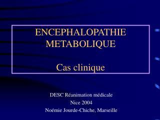 ENCEPHALOPATHIE METABOLIQUE Cas clinique