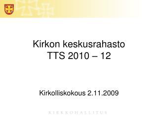 Kirkon keskusrahasto  TTS 2010 – 12