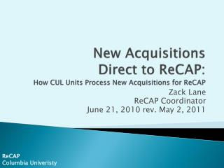 New Acquisitions Direct to  ReCAP : How CUL Units Process New Acquisitions for  ReCAP