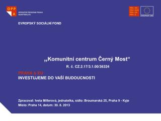 � Komunitn� centrum ?ern� Most �  R. ?.  CZ.2.17/3.1.00/36324