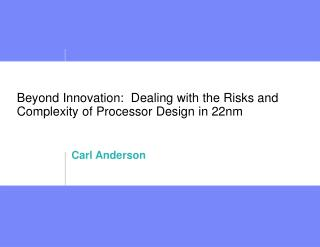 Beyond Innovation:  Dealing with the Risks and Complexity of Processor Design in 22nm
