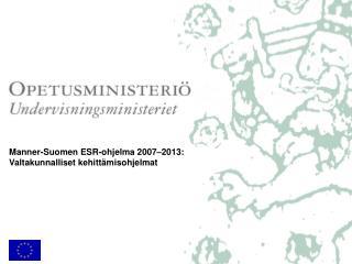 Manner-Suomen ESR-ohjelma 2007–2013:  Valtakunnalliset kehittämisohjelmat