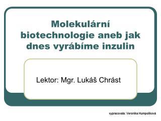 Molekulární biotechnologie aneb jak dnes vyrábíme inzulin