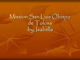 Mission San Luis Obispo de Tolosa :by, Isabella