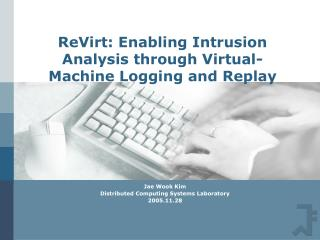 ReVirt: Enabling Intrusion Analysis through Virtual-Machine Logging and Replay