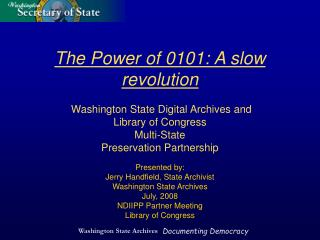Presented by: Jerry Handfield, State Archivist Washington State Archives July, 2008