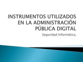 INSTRUMENTOS UTILIZADOS EN LA ADMINISTRACIÓN PÚBLICA DIGITAL