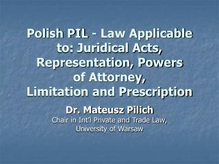 Dr. Mateusz Pilich Chair in Int'l Private and Trade Law, University of Warsaw