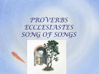 PROVERBS ECCLESIASTES SONG OF SONGS