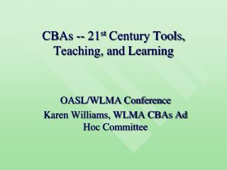 CBAs -- 21 st  Century Tools, Teaching, and Learning