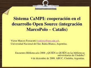 Sistema CaMPI: cooperaci�n en el desarrollo Open Source (integraci�n MarcoPolo � Catalis)