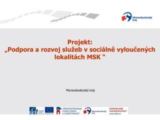"""Projekt:  """"Podpora a rozvoj služeb v sociálně vyloučených lokalitách MSK """""""