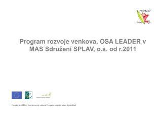 Program rozvoje venkova, OSA LEADER v MAS Sdružení SPLAV, o.s. od r.2011