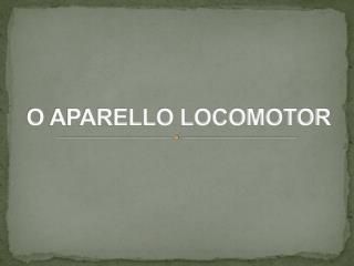 O APARELLO LOCOMOTOR